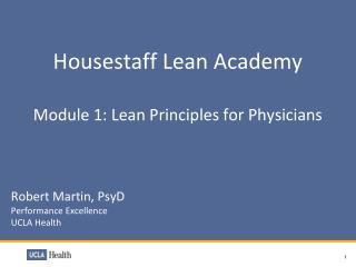 Housestaff  Lean Academy Module 1:  Lean Principles  for  Physicians