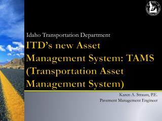 ITD's new Asset Management System: TAMS (Transportation Asset Management System)