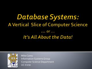 Database  Systems: A Vertical  Slice of Computer  Science …  or … It's All About the Data!