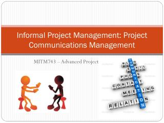 Informal Project Management: Project  Communications Management