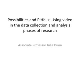 Possibilities and Pitfalls: Using video in the data collection and analysis phases of research