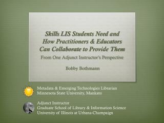 Skills  LIS  Students Need  and  How Practitioners & Educators  Can Collaborate  to  Provide Them