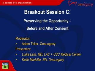 Breakout Session  C: Preserving the Opportunity –  Before and After Consent