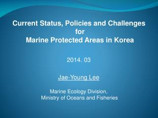 Current Status, Policies and Challenges  for  Marine Protected Areas in Korea