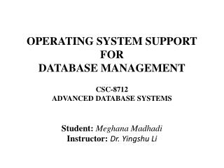 Operating System Support for  Database Management CSC-8712 ADVANCED Database SYSTEMS Student:  Meghana Madhadi Instructo