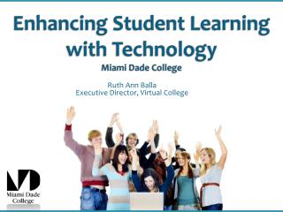 Enhancing Student Learning with Technology Miami Dade College
