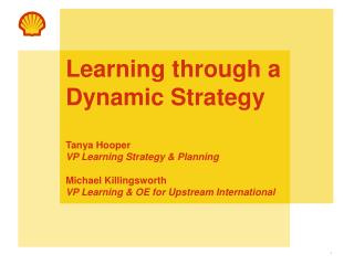 Learning through a Dynamic Strategy Tanya Hooper VP Learning Strategy & Planning Michael Killingsworth VP Learning &