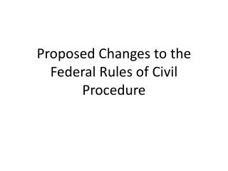 Proposed Changes to the Federal Rules of Civil Procedure