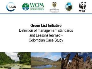 Green  List Initiative Definition  of  management standards and  Lessons learned  -  Colombian Case  Study