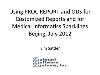 Using PROC REPORT and ODS for Customized  Reports and for Medical  Informatics  Sparklines Beijing , July 2012