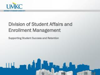 Division of Student Affairs and Enrollment Management Supporting Student Success and Retention