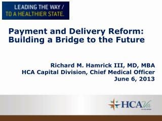 Richard M. Hamrick III, MD, MBA HCA Capital Division, Chief Medical Officer June 6, 2013