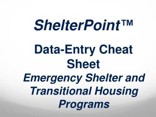 ShelterPoint ™ Data-Entry  Cheat Sheet Emergency Shelter and Transitional Housing Programs