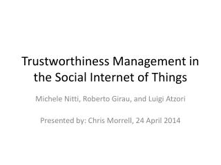 Trustworthiness Management in the Social Internet of Things