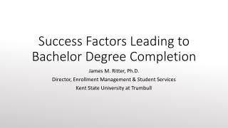 Success Factors Leading to Bachelor  D egree  C ompletion