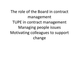 The role of the Board in contract management TUPE in contract management Managing people issues Motivating colleagues to