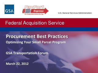 Procurement Best Practices Optimizing Your Small Parcel Program GSA Transportation Forum March 22, 2012