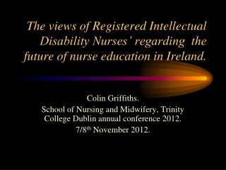 The views of Registered Intellectual Disability Nurses' regarding  the future of nurse education in Ireland.