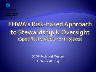 FHWA' s Risk-based Approach to Stewardship & Oversight (Specifically RBSO for Projects)