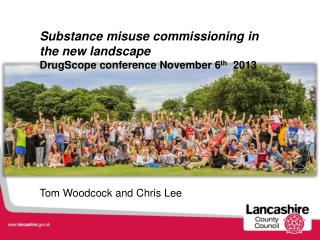 Substance misuse commissioning in the new landscape DrugScope conference November 6 th   2013 Tom Woodcock and Chris Le