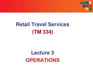 Retail  Travel  S ervices (TM 334) Lecture 3 OPERATIONS