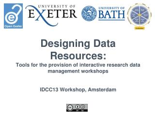 Designing Data  Resources: Tools for the provision of interactive research data management workshops IDCC13 Workshop, A