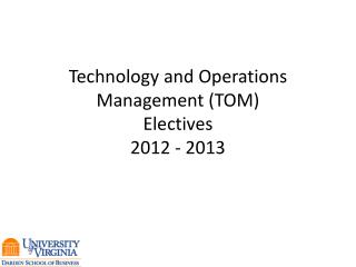 Technology and Operations  M anagement (TOM) Electives 2012 - 2013