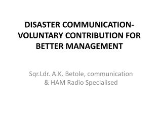 DISASTER COMMUNICATION-VOLUNTARY CONTRIBUTION FOR BETTER MANAGEMENT