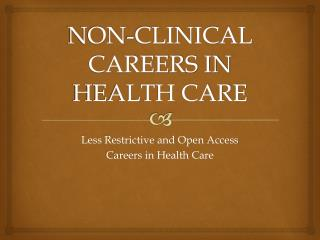 NON-CLINICAL CAREERS IN HEALTH CARE