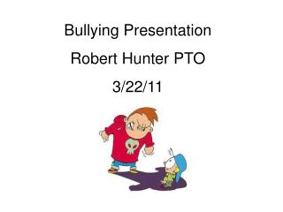 Bullying Presentation Robert Hunter PTO 3/22/11