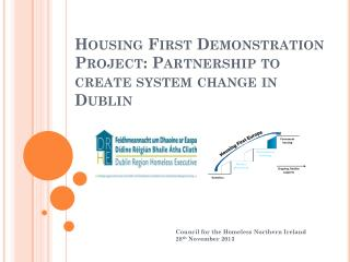 Housing First  Demonstration Project: Partnership to create system  change in Dublin