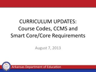 CURRICULUM UPDATES:  Course Codes, CCMS and  Smart Core/Core Requirements