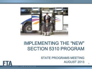 "Implementing the ""New"" Section 5310 Program STATE PROGRAMS MEETING  August  2013"