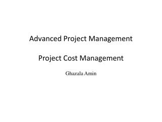 Advanced Project Management  Project Cost Management