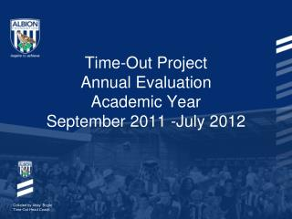 Time-Out Project  Annual Evaluation Academic Year September 2011 -July 2012