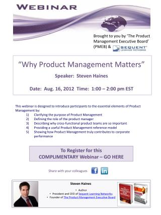 """""""Why Product Management Matters"""" Speaker: Steven Haines Date: Aug. 16, 2012 Time: 1:00 – 2:00 pm EST"""