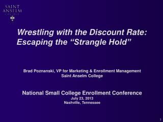 "Wrestling with the Discount Rate: Escaping the ""Strangle Hold"" Brad  Poznanski, VP  for Marketing & Enrollment Manag"
