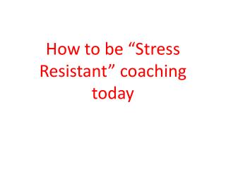 "How to be ""Stress Resistant"" coaching  t oday"