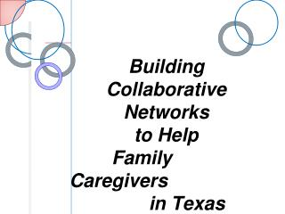Building Collaborative Networks  to Help           Family Caregivers                in Texas