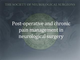 Post-operative and chronic pain management in neurological surgery