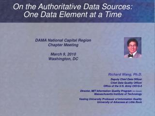 Richard Wang, Ph.D. Deputy Chief Data Officer Chief Data Quality Officer Office of the U.S. Army CIO/G-6 Director, MIT I