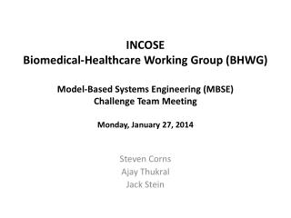 INCOSE Biomedical-Healthcare Working Group (BHWG) Model-Based Systems Engineering (MBSE) Challenge Team Meeting Monday,