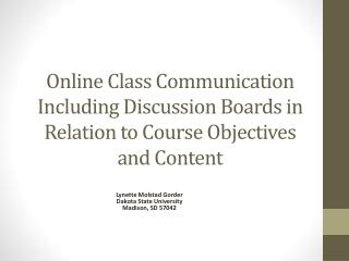 Online  Class Communication Including Discussion Boards  in  Relation  to  Course Objectives  and  Content