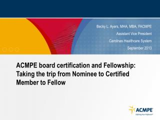 ACMPE board certification and Fellowship: Taking the trip from Nominee to Certified Member to Fellow