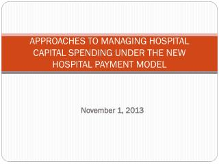 APPROACHES TO MANAGING HOSPITAL CAPITAL SPENDING UNDER THE NEW HOSPITAL PAYMENT MODEL