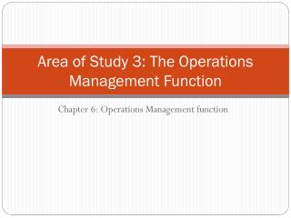 Area of Study 3: The Operations Management Function