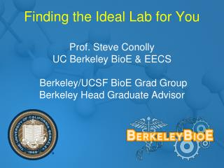 Finding the Ideal Lab for You Prof. Steve Conolly UC Berkeley  BioE  & EECS  Berkeley/UCSF  BioE  Grad Group Berkele