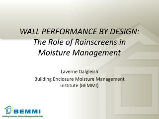 WALL PERFORMANCE BY DESIGN: The Role of Rainscreens in Moisture Management