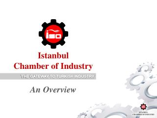 Istanbul  Chamber of  Industry An  Overview