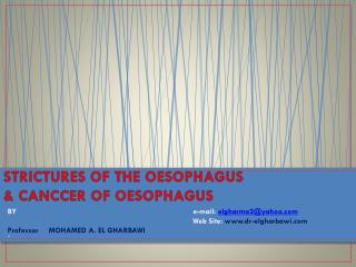 STRICTURES OF THE  OESOPHAGUS & CANCCER OF OESOPHAGUS